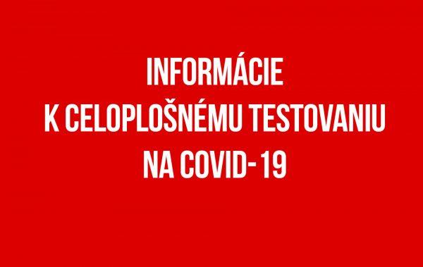 COVID-19 |  INFORMÁCIE K CELOPLOŠNÉMU TESTOVANIU